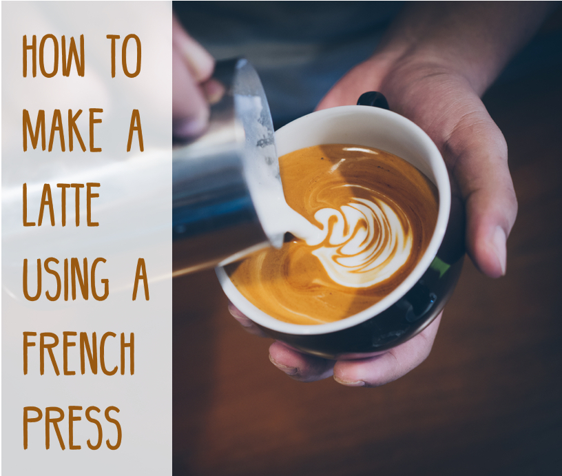 How To Make A Latte Using A French Press